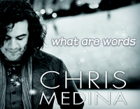 What Are Words-Chris Medina