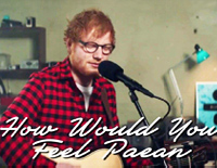 How Would You Feel (Paean)-Ed Sheeran