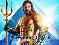 Everything I Need-Aquaman ED