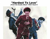 Hardest to Love-The Weeknd