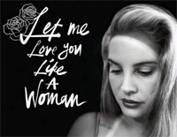 Let Me Love You Like A Woman-Lana Del Rey